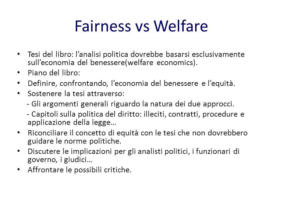 Fairness vs Welfare Tesi del libro: lanalisi politica dovrebbe basarsi esclusivamente sulleconomia del benessere(welfare economics).