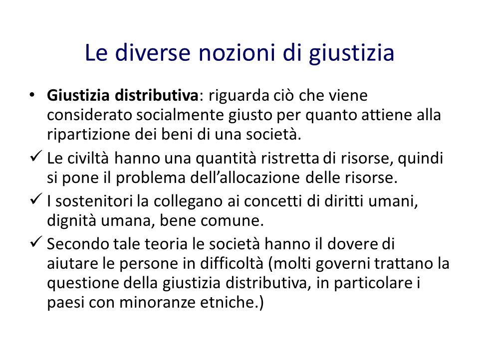 Le diverse nozioni di giustizia Giustizia distributiva: riguarda ciò che viene considerato socialmente giusto per quanto attiene alla ripartizione dei beni di una società.