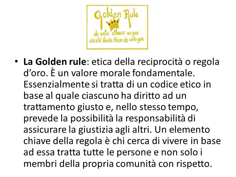 La Golden rule: etica della reciprocità o regola doro.