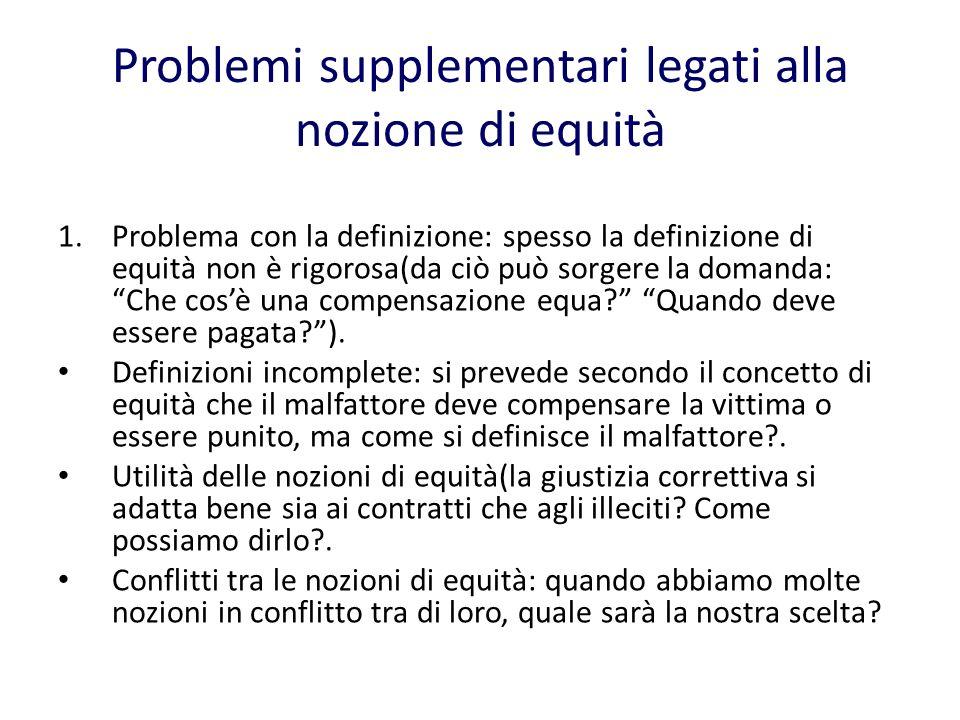 Problemi supplementari legati alla nozione di equità 1.Problema con la definizione: spesso la definizione di equità non è rigorosa(da ciò può sorgere la domanda: Che cosè una compensazione equa.