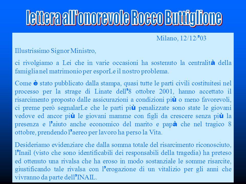 Milano, 12/12/ 03 Illustrissimo Signor Ministro, ci rivolgiamo a Lei che in varie occasioni ha sostenuto la centralit à della famiglia nel matrimonio per esporLe il nostro problema.