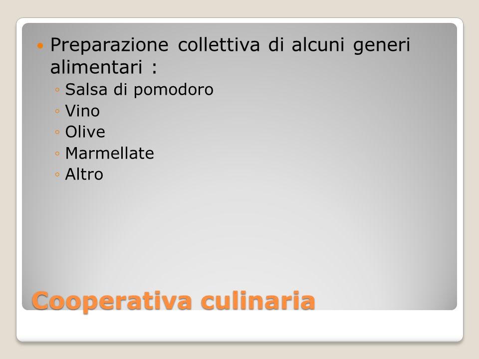 Cooperativa culinaria Preparazione collettiva di alcuni generi alimentari : Salsa di pomodoro Vino Olive Marmellate Altro