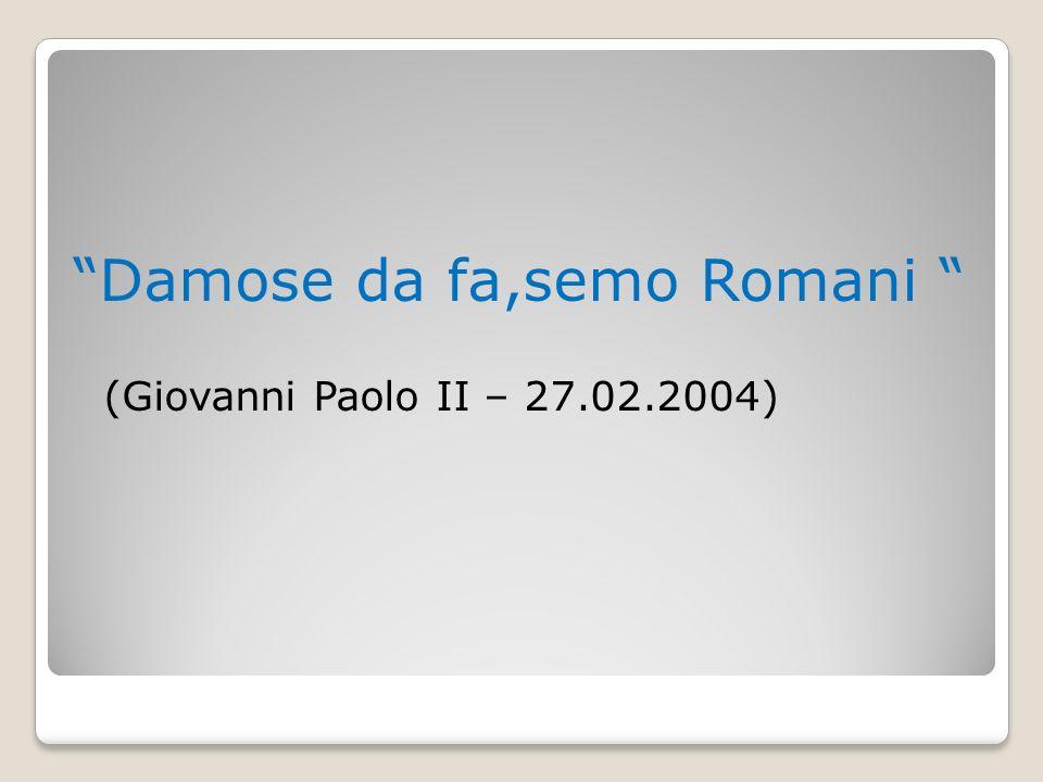 Damose da fa,semo ProRomani (Paolo – 9 Febbraio 2013)