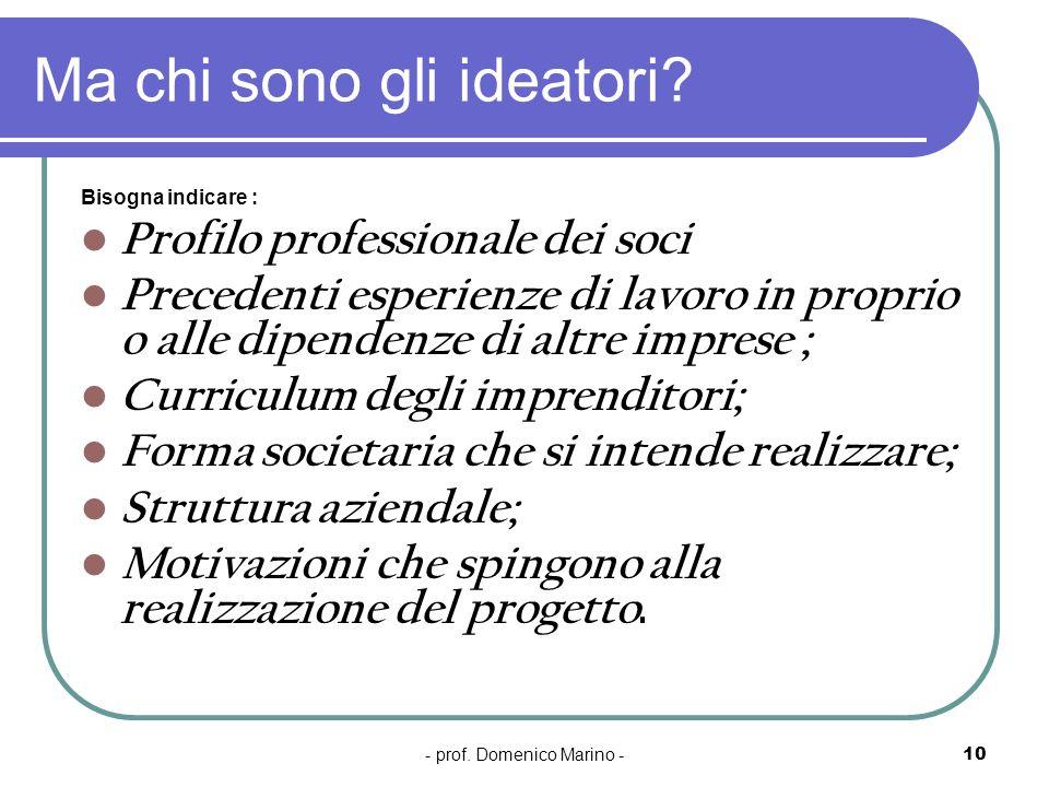 - prof. Domenico Marino -10 Ma chi sono gli ideatori? Bisogna indicare : Profilo professionale dei soci Precedenti esperienze di lavoro in proprio o a
