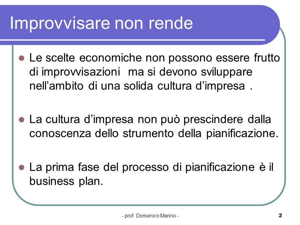 - prof. Domenico Marino -2 Improvvisare non rende Le scelte economiche non possono essere frutto di improvvisazioni ma si devono sviluppare nellambito