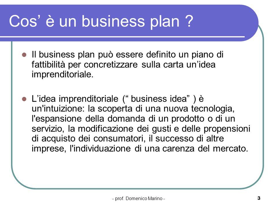 - prof. Domenico Marino -3 Cos è un business plan ? Il business plan può essere definito un piano di fattibilità per concretizzare sulla carta unidea