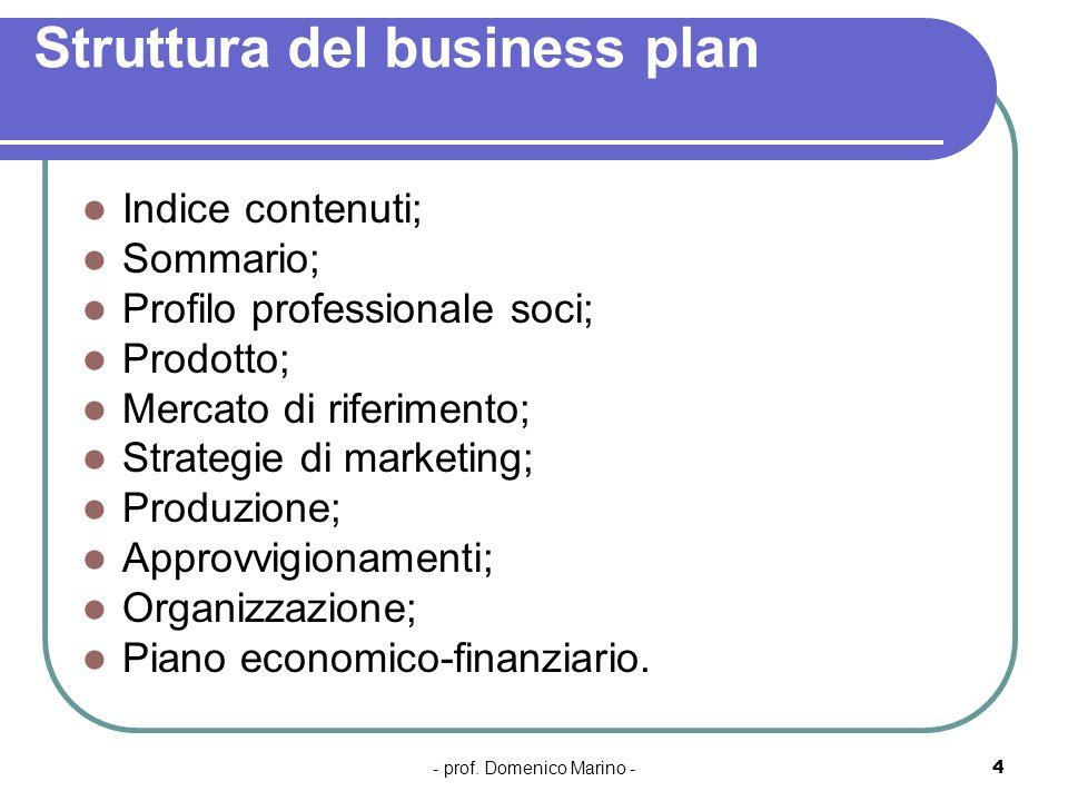 - prof. Domenico Marino -4 Struttura del business plan Indice contenuti; Sommario; Profilo professionale soci; Prodotto; Mercato di riferimento; Strat