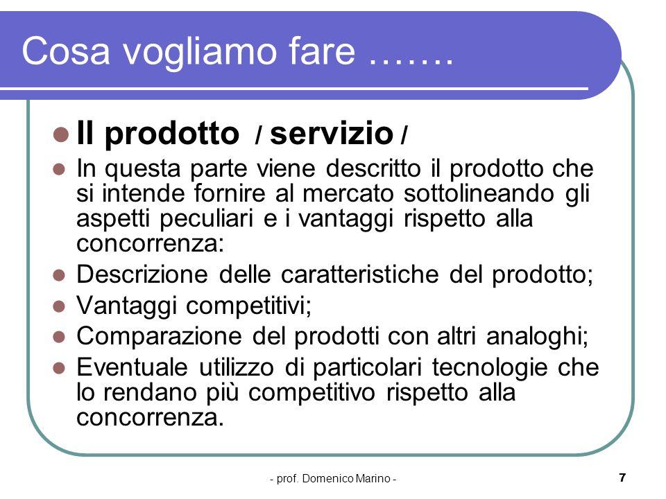 - prof. Domenico Marino -7 Cosa vogliamo fare ……. Il prodotto / servizio / In questa parte viene descritto il prodotto che si intende fornire al merca