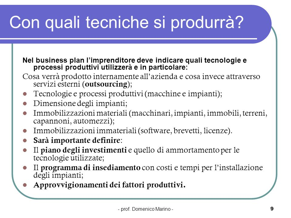 - prof. Domenico Marino -9 Con quali tecniche si produrrà? Nel business plan limprenditore deve indicare quali tecnologie e processi produttivi utiliz