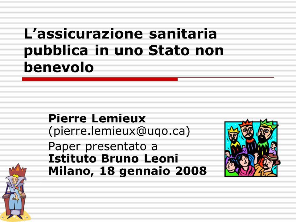 Lassicurazione sanitaria pubblica in uno Stato non benevolo Pierre Lemieux (pierre.lemieux@uqo.ca) Paper presentato a Istituto Bruno Leoni Milano, 18 gennaio 2008