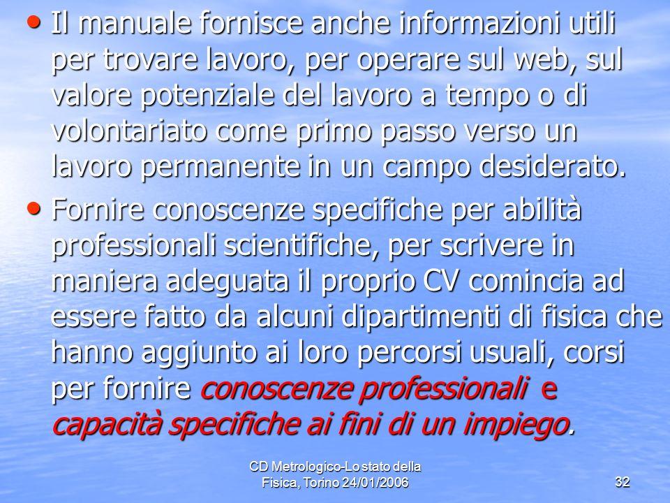 CD Metrologico-Lo stato della Fisica, Torino 24/01/200632 Il manuale fornisce anche informazioni utili per trovare lavoro, per operare sul web, sul valore potenziale del lavoro a tempo o di volontariato come primo passo verso un lavoro permanente in un campo desiderato.