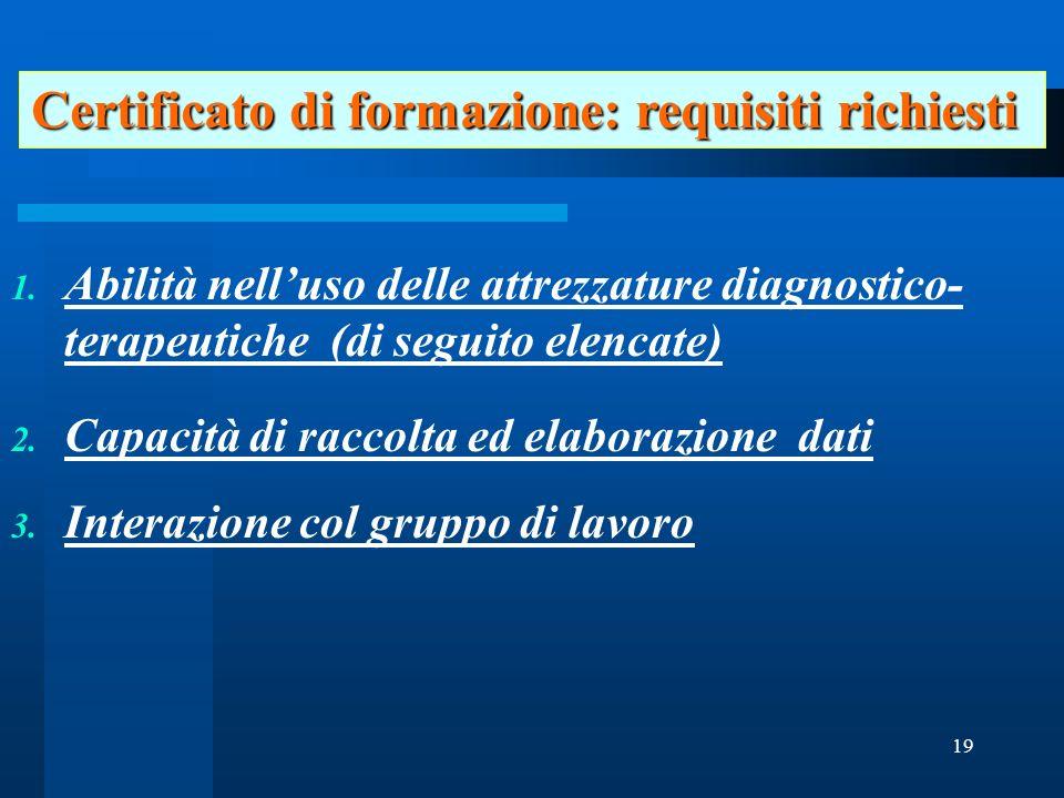 19 1. Abilità nelluso delle attrezzature diagnostico- terapeutiche (di seguito elencate) 2.
