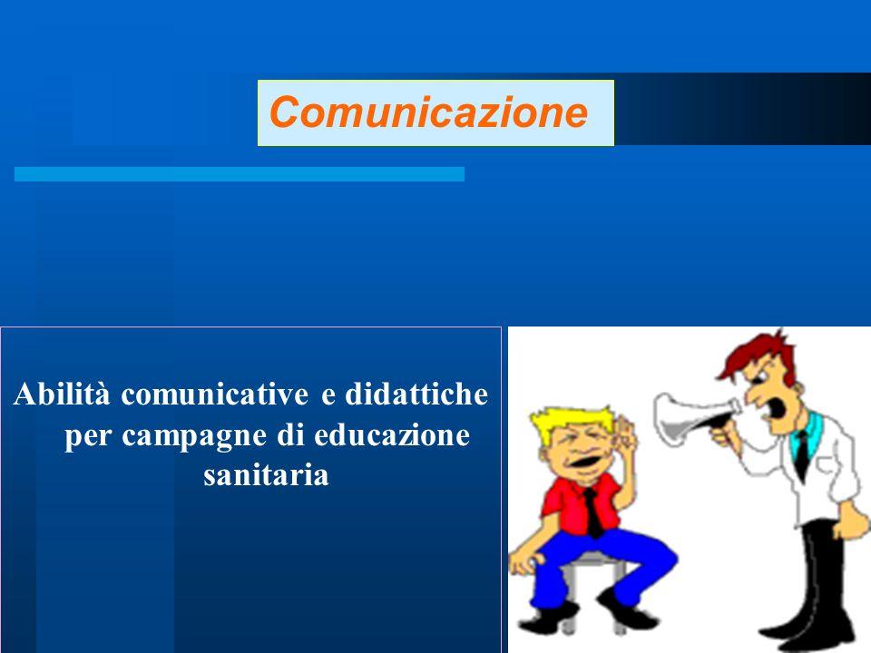 21 Abilità comunicative e didattiche per campagne di educazione sanitaria Comunicazione