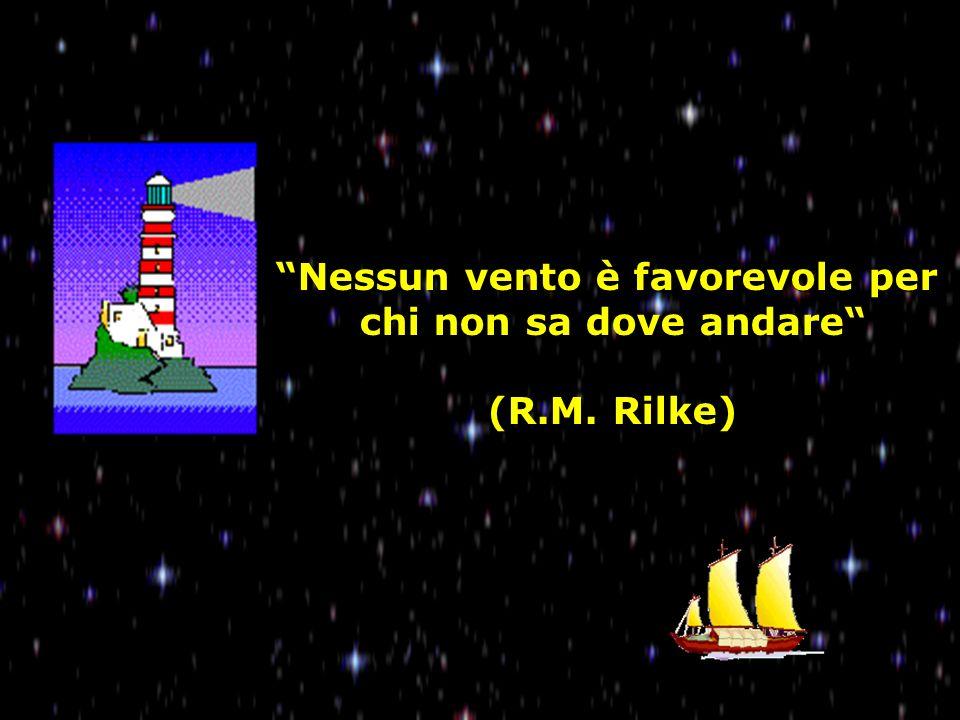 5 Nessun vento è favorevole per chi non sa dove andare (R.M. Rilke)
