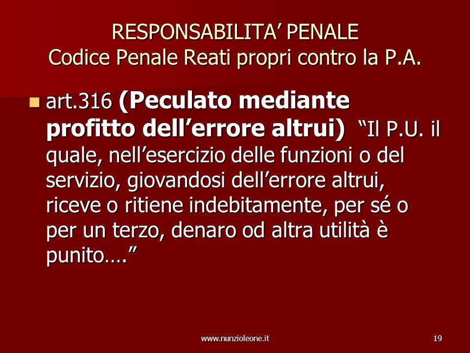 www.nunzioleone.it19 RESPONSABILITA PENALE Codice Penale Reati propri contro la P.A. art.316 (Peculato mediante profitto dellerrore altrui) Il P.U. il