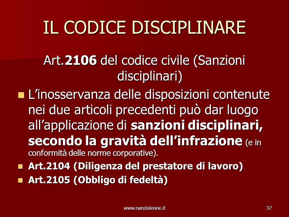 www.nunzioleone.it37 IL CODICE DISCIPLINARE Art.2106 del codice civile (Sanzioni disciplinari) Linosservanza delle disposizioni contenute nei due arti