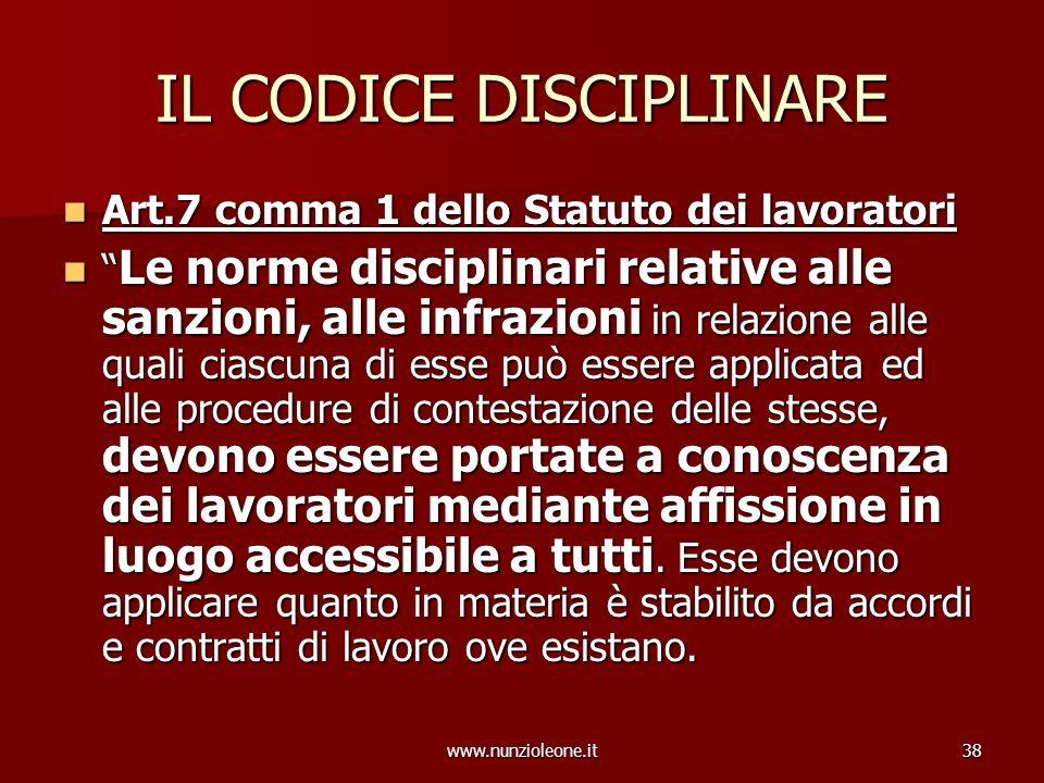 www.nunzioleone.it38 IL CODICE DISCIPLINARE Art.7 comma 1 dello Statuto dei lavoratori Art.7 comma 1 dello Statuto dei lavoratori Le norme disciplinar