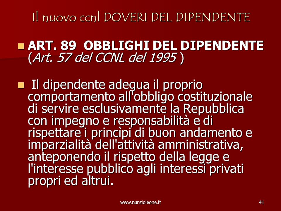 www.nunzioleone.it41 Il nuovo ccnl DOVERI DEL DIPENDENTE ART. 89 OBBLIGHI DEL DIPENDENTE (Art. 57 del CCNL del 1995 ) ART. 89 OBBLIGHI DEL DIPENDENTE