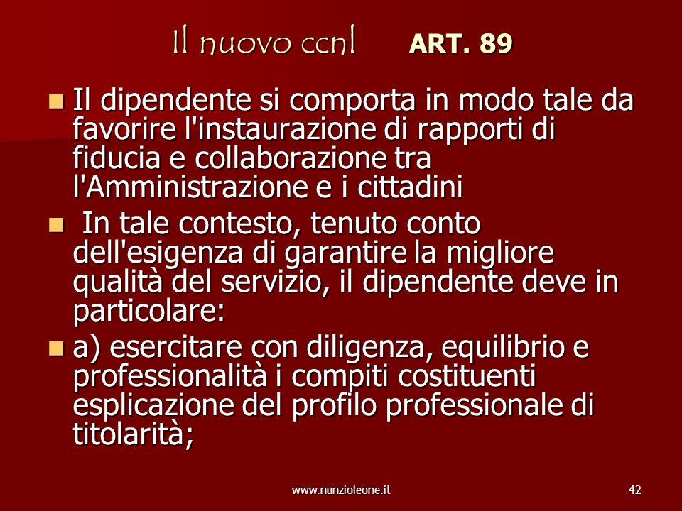 www.nunzioleone.it42 Il nuovo ccnl ART. 89 Il dipendente si comporta in modo tale da favorire l'instaurazione di rapporti di fiducia e collaborazione