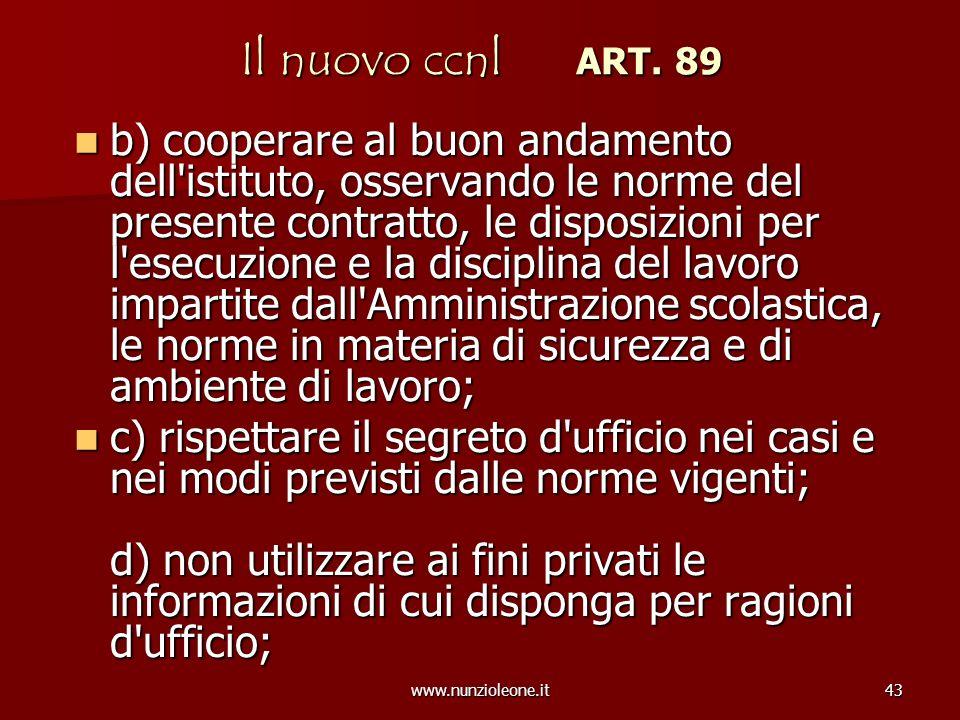 www.nunzioleone.it43 Il nuovo ccnl ART. 89 b) cooperare al buon andamento dell'istituto, osservando le norme del presente contratto, le disposizioni p