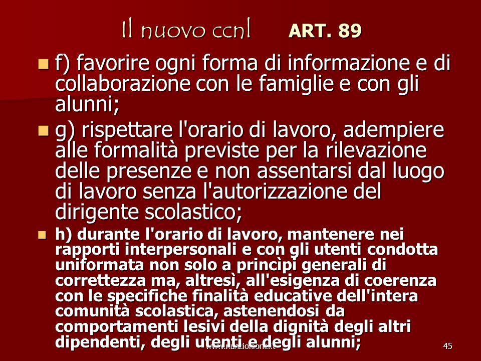 www.nunzioleone.it45 Il nuovo ccnl ART. 89 f) favorire ogni forma di informazione e di collaborazione con le famiglie e con gli alunni; f) favorire og