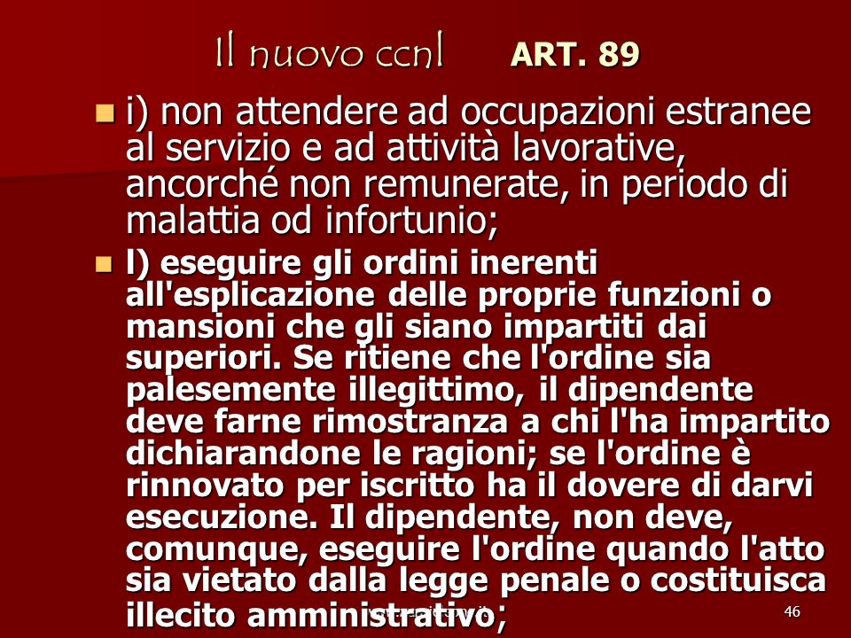 www.nunzioleone.it46 Il nuovo ccnl ART. 89 i) non attendere ad occupazioni estranee al servizio e ad attività lavorative, ancorché non remunerate, in