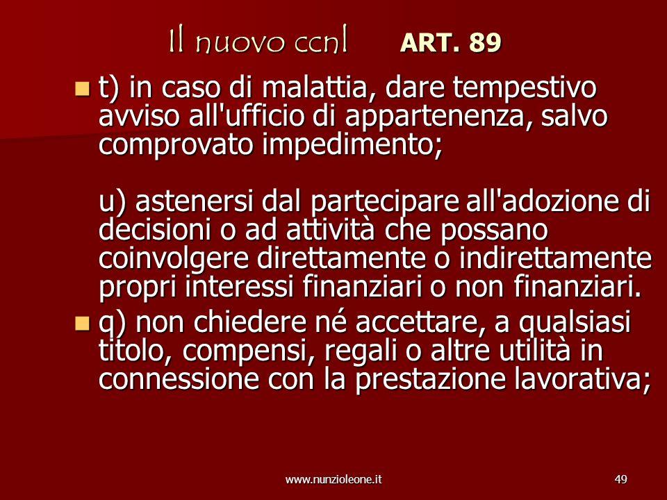 www.nunzioleone.it49 Il nuovo ccnl ART. 89 t) in caso di malattia, dare tempestivo avviso all'ufficio di appartenenza, salvo comprovato impedimento; u