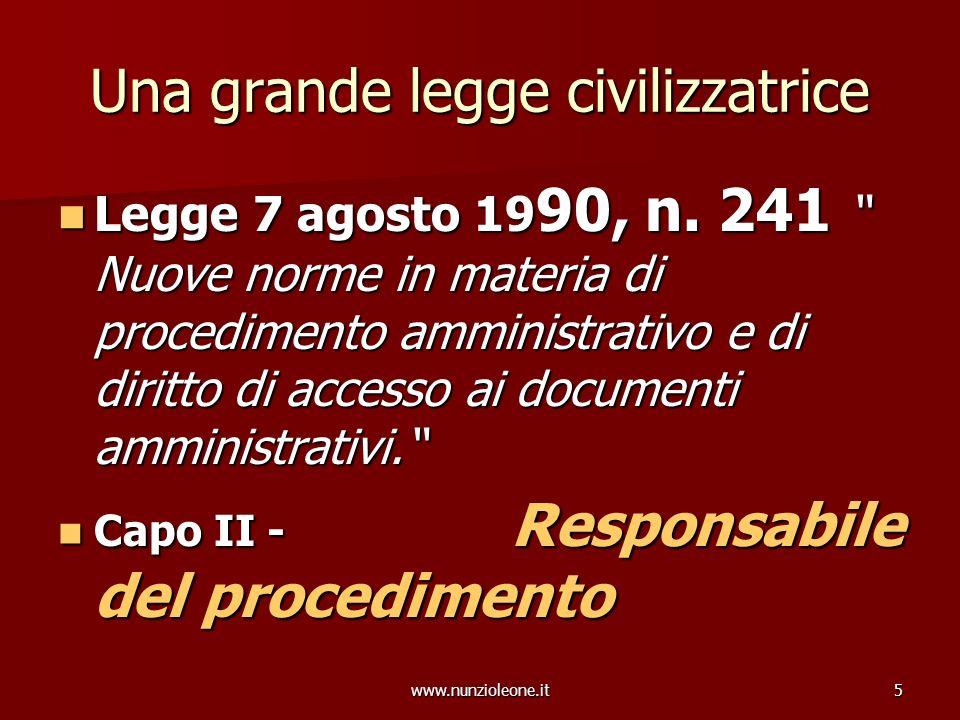 www.nunzioleone.it5 Una grande legge civilizzatrice Legge 7 agosto 19 90, n. 241 Nuove norme in materia di procedimento amministrativo e di diritto di