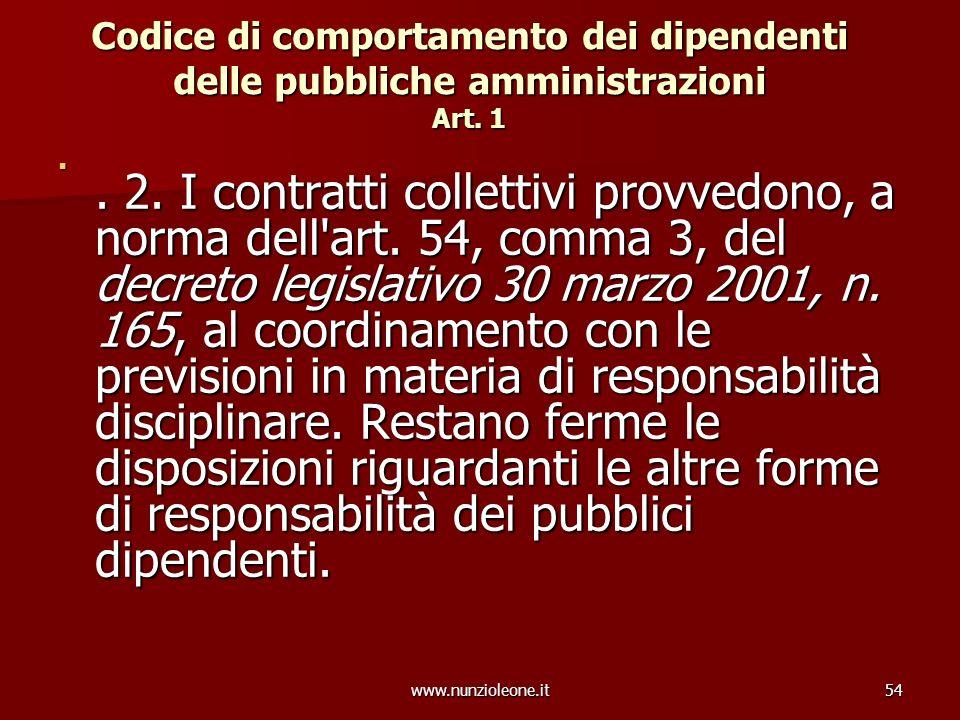 www.nunzioleone.it54 Codice di comportamento dei dipendenti delle pubbliche amministrazioni Art. 1. 2. I contratti collettivi provvedono, a norma dell