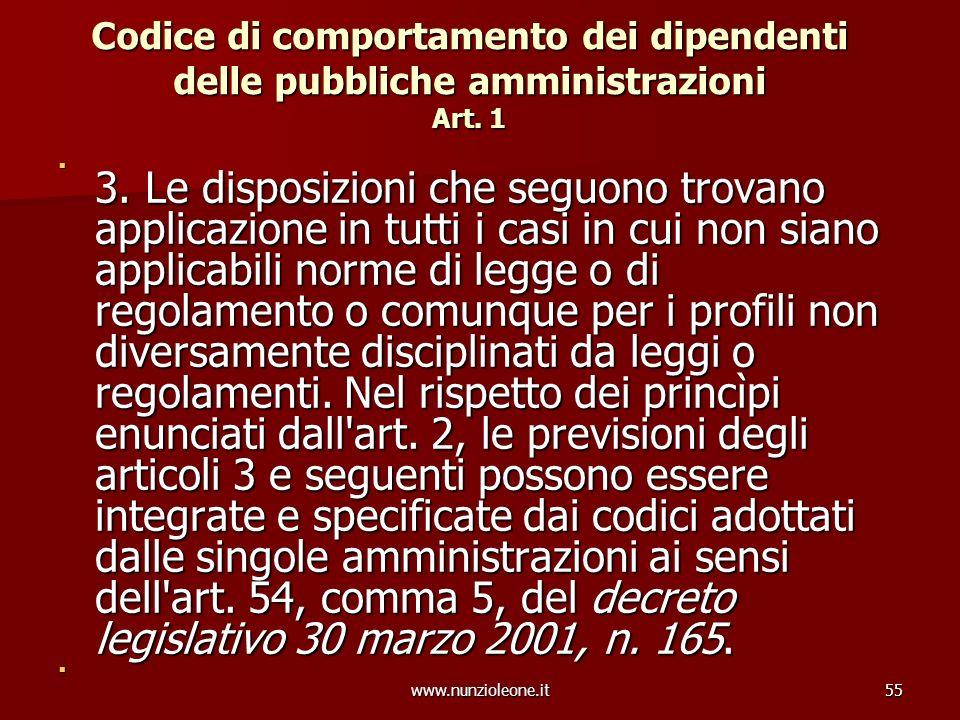 www.nunzioleone.it55 Codice di comportamento dei dipendenti delle pubbliche amministrazioni Art. 1 3. Le disposizioni che seguono trovano applicazione