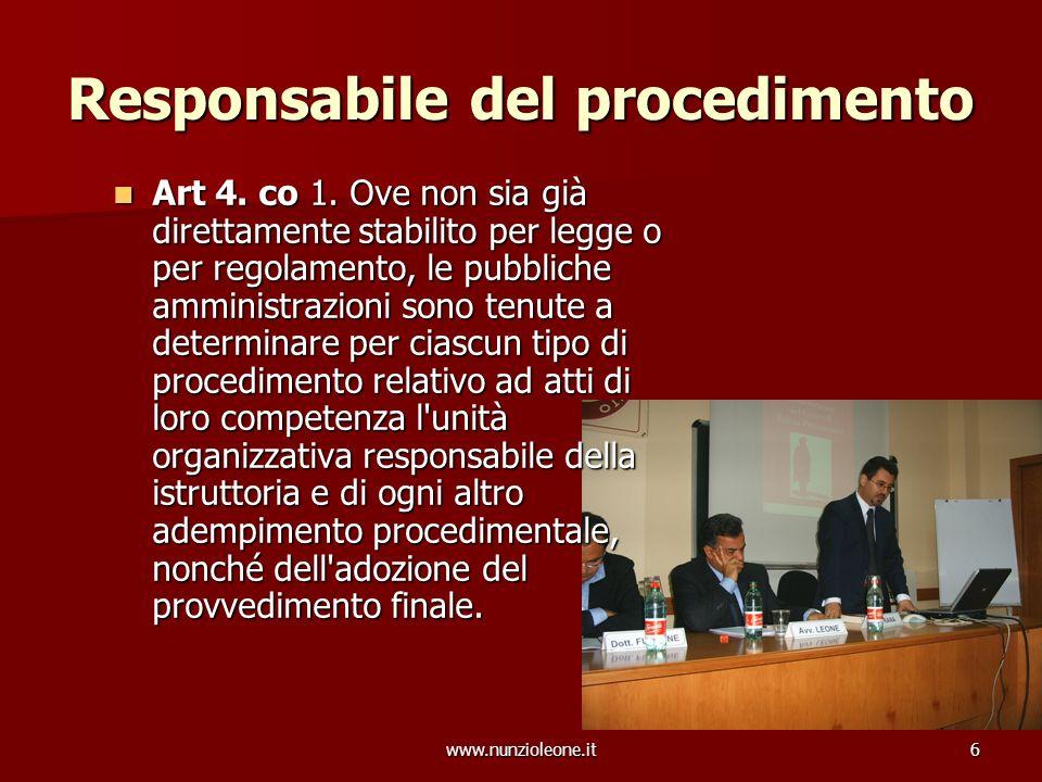 www.nunzioleone.it6 Responsabile del procedimento Art 4. co 1. Ove non sia già direttamente stabilito per legge o per regolamento, le pubbliche ammini