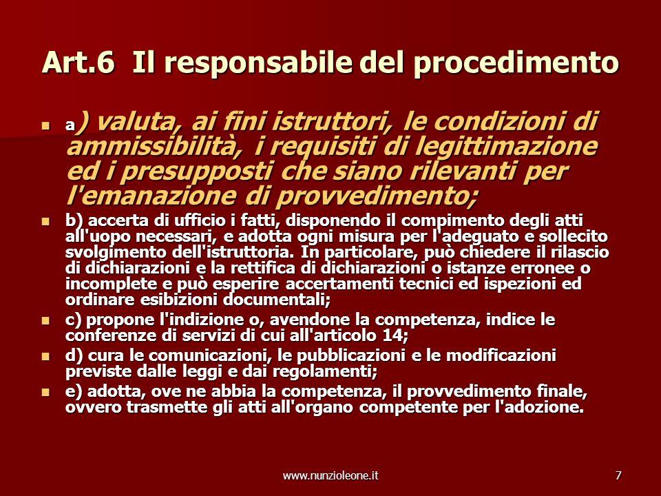 www.nunzioleone.it7 Art.6 Il responsabile del procedimento a ) valuta, ai fini istruttori, le condizioni di ammissibilità, i requisiti di legittimazio