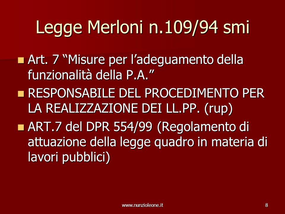 www.nunzioleone.it8 Legge Merloni n.109/94 smi Art. 7 Misure per ladeguamento della funzionalità della P.A. Art. 7 Misure per ladeguamento della funzi