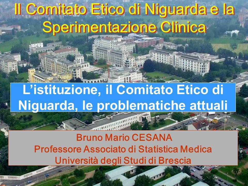 Milano 27-9-06Bruno M. Cesana1 Il Comitato Etico di Niguarda e la Sperimentazione Clinica Listituzione, il Comitato Etico di Niguarda, le problematich