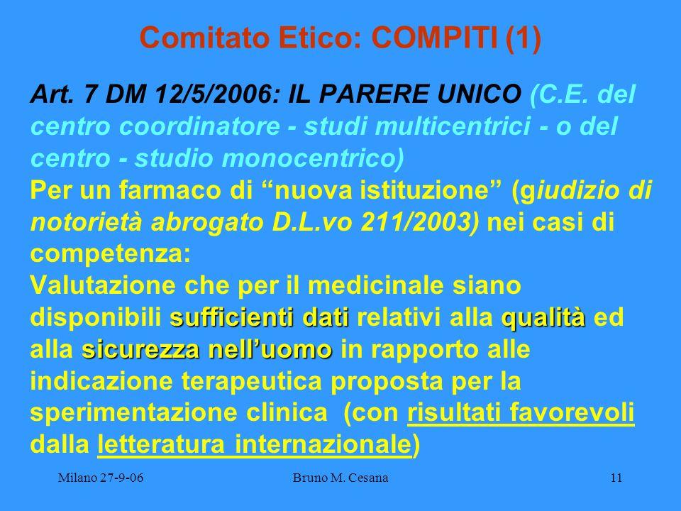 Milano 27-9-06Bruno M. Cesana11 Comitato Etico: COMPITI (1) Art. 7 DM 12/5/2006: IL PARERE UNICO (C.E. del centro coordinatore - studi multicentrici -