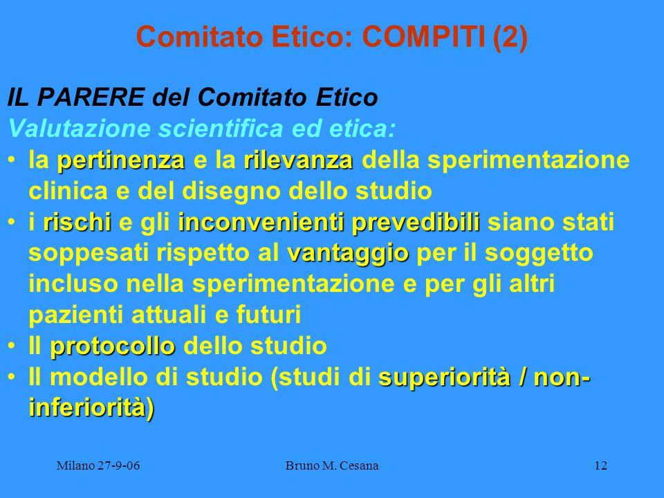 Milano 27-9-06Bruno M. Cesana12 Comitato Etico: COMPITI (2) IL PARERE del Comitato Etico Valutazione scientifica ed etica: pertinenzarilevanzala perti