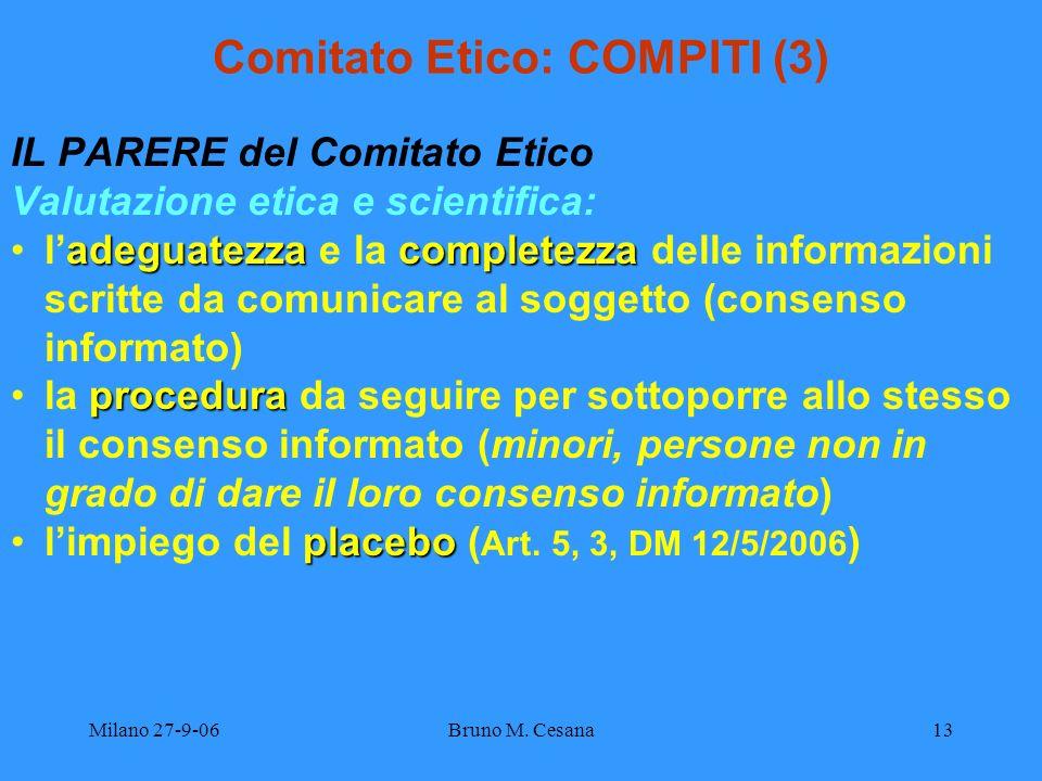 Milano 27-9-06Bruno M. Cesana13 Comitato Etico: COMPITI (3) IL PARERE del Comitato Etico Valutazione etica e scientifica: adeguatezzacompletezzaladegu