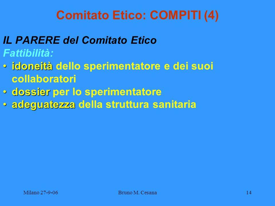 Milano 27-9-06Bruno M. Cesana14 Comitato Etico: COMPITI (4) IL PARERE del Comitato Etico Fattibilità: idoneitàidoneità dello sperimentatore e dei suoi