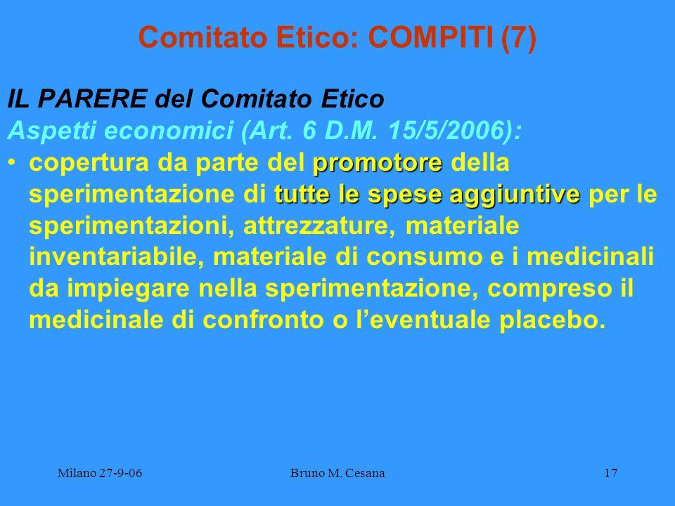 Milano 27-9-06Bruno M. Cesana17 Comitato Etico: COMPITI (7) IL PARERE del Comitato Etico Aspetti economici (Art. 6 D.M. 15/5/2006): promotore tutte le