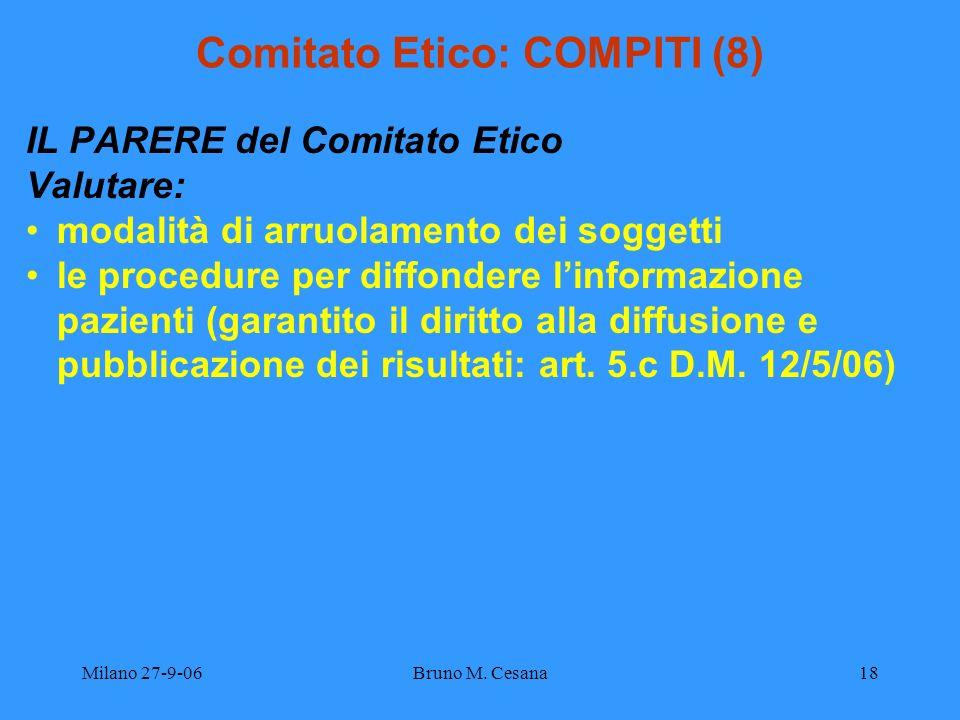 Milano 27-9-06Bruno M. Cesana18 Comitato Etico: COMPITI (8) IL PARERE del Comitato Etico Valutare: modalità di arruolamento dei soggetti le procedure