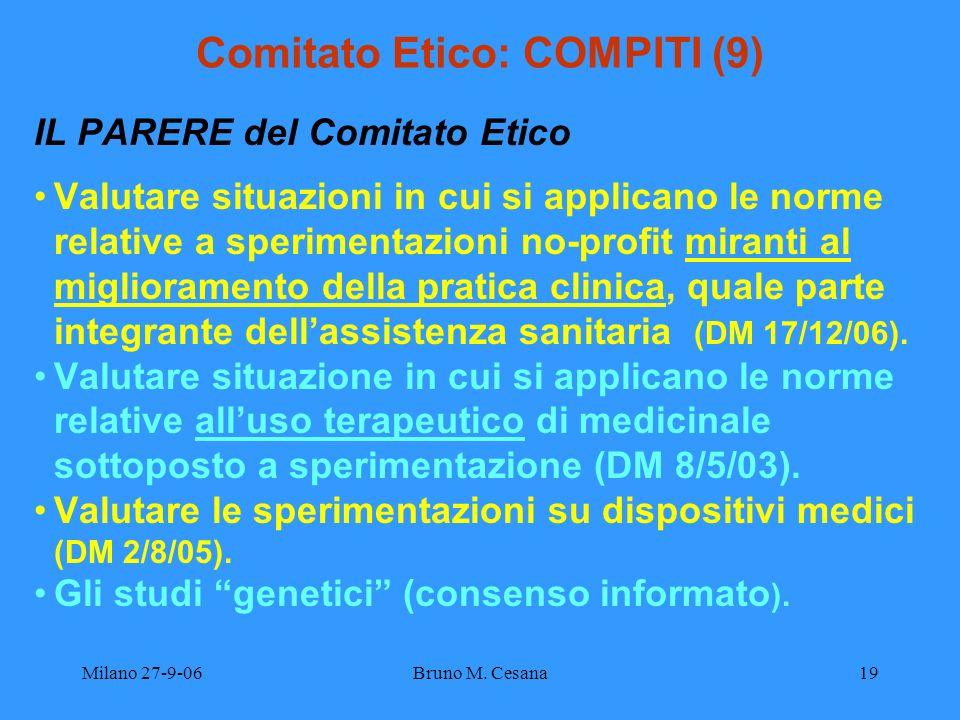 Milano 27-9-06Bruno M. Cesana19 Comitato Etico: COMPITI (9) IL PARERE del Comitato Etico Valutare situazioni in cui si applicano le norme relative a s