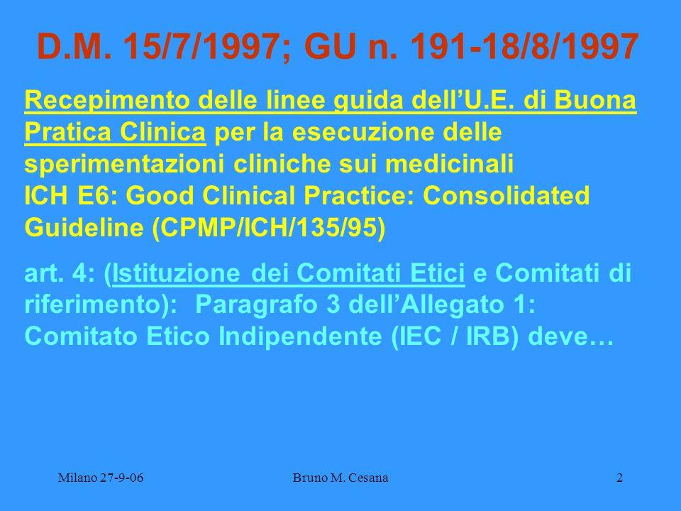 Milano 27-9-06Bruno M. Cesana2 D.M. 15/7/1997; GU n. 191-18/8/1997 Recepimento delle linee guida dellU.E. di Buona Pratica Clinica per la esecuzione d
