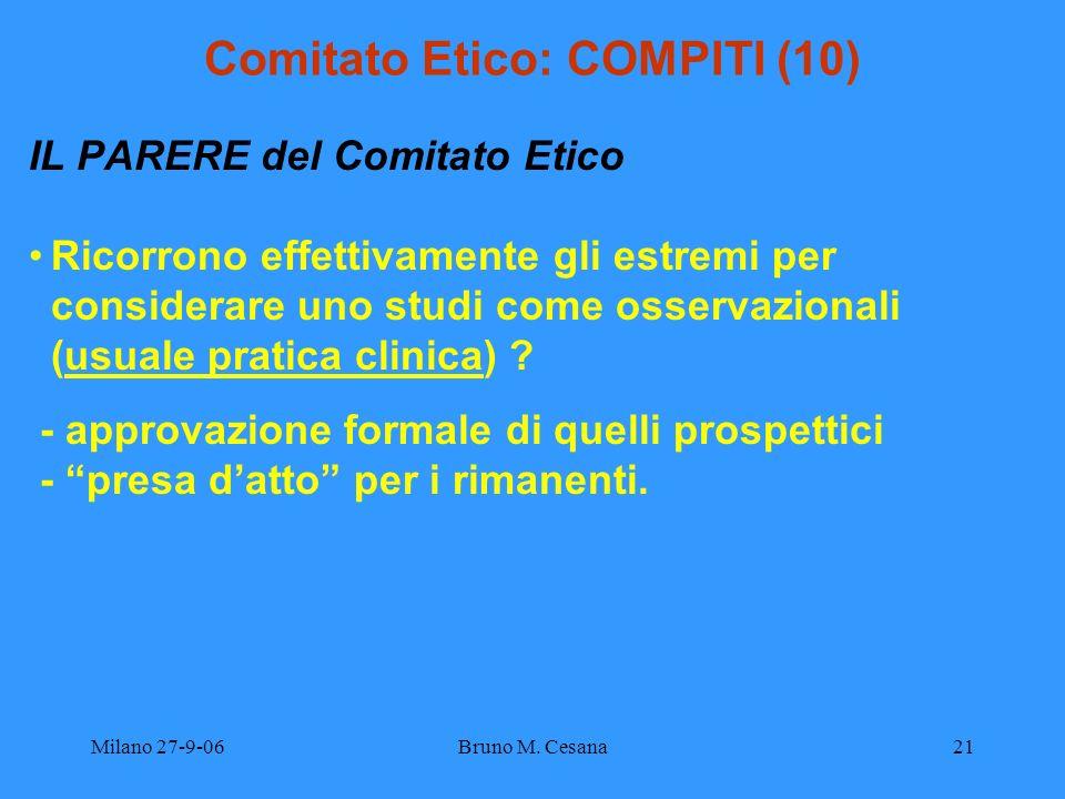 Milano 27-9-06Bruno M. Cesana21 Comitato Etico: COMPITI (10) IL PARERE del Comitato Etico Ricorrono effettivamente gli estremi per considerare uno stu