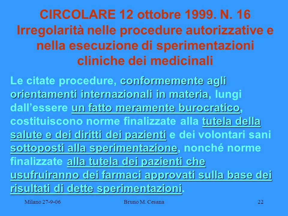 Milano 27-9-06Bruno M. Cesana22 CIRCOLARE 12 ottobre 1999. N. 16 Irregolarità nelle procedure autorizzative e nella esecuzione di sperimentazioni clin