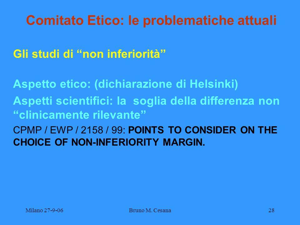 Milano 27-9-06Bruno M. Cesana28 Comitato Etico: le problematiche attuali Gli studi di non inferiorità Aspetto etico: (dichiarazione di Helsinki) Aspet