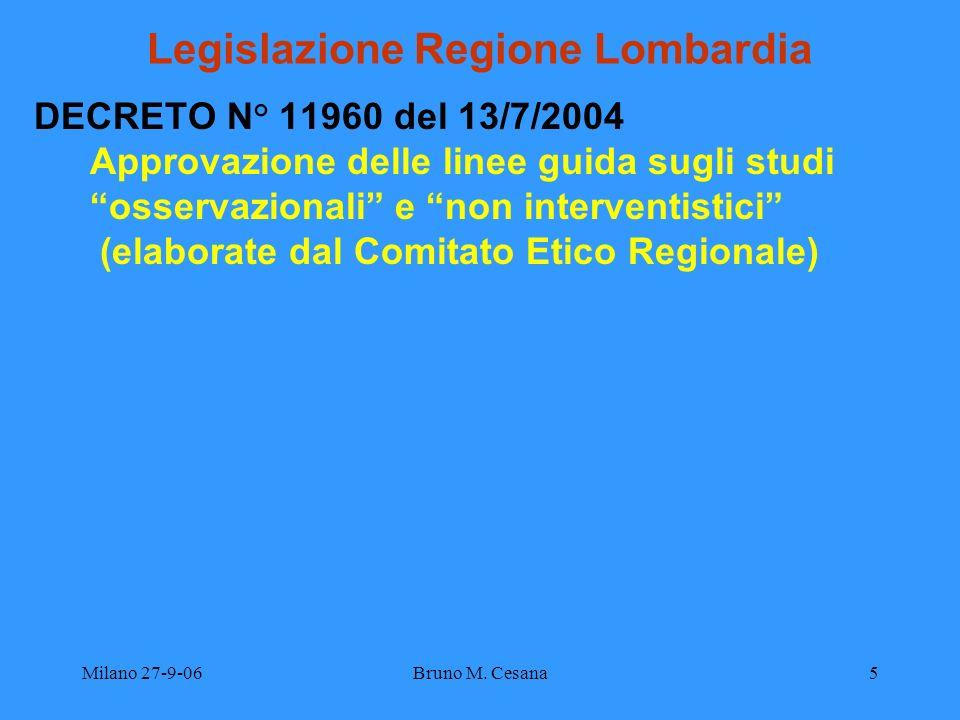 Milano 27-9-06Bruno M. Cesana5 Legislazione Regione Lombardia DECRETO N° 11960 del 13/7/2004 Approvazione delle linee guida sugli studi osservazionali