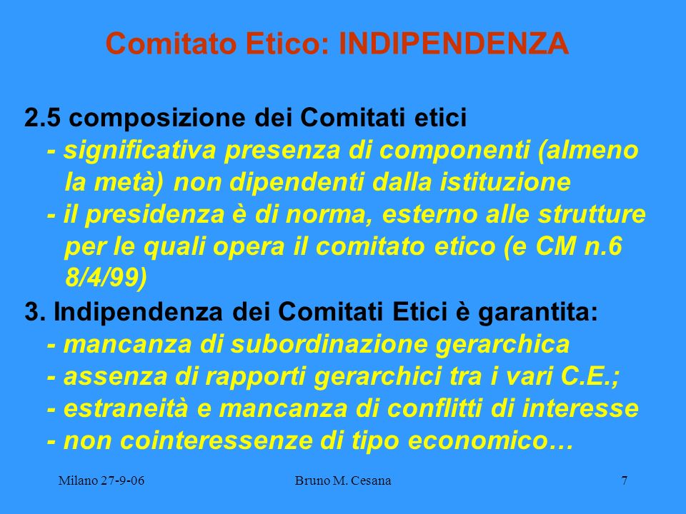 Milano 27-9-06Bruno M. Cesana7 Comitato Etico: INDIPENDENZA 2.5 composizione dei Comitati etici - significativa presenza di componenti (almeno la metà