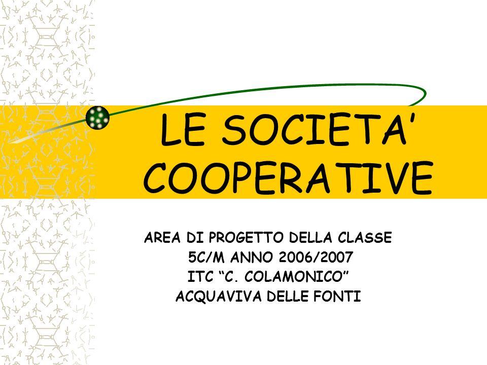 LE SOCIETA COOPERATIVE AREA DI PROGETTO DELLA CLASSE 5C/M ANNO 2006/2007 ITC C. COLAMONICO ACQUAVIVA DELLE FONTI