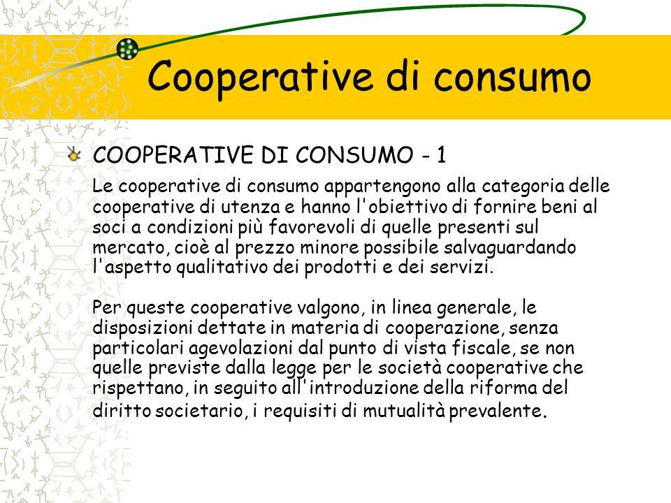 Cooperative di consumo COOPERATIVE DI CONSUMO - 1 Le cooperative di consumo appartengono alla categoria delle cooperative di utenza e hanno l'obiettiv