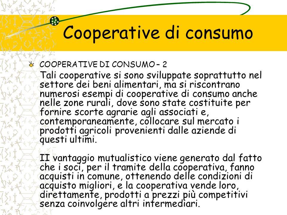 Cooperative di consumo COOPERATIVE DI CONSUMO – 2 Tali cooperative si sono sviluppate soprattutto nel settore dei beni alimentari, ma si riscontrano n